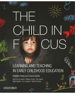 CHILD IN FOCUS : LEARNING AND TEACHING IN EARLY CHILDHOOD EDUCATION