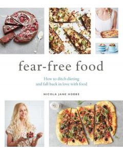 FEAR FREE FOOD HOW TO DITCH DIETING