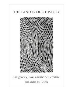 Land is Our History Indigeneity Law and the Settler State