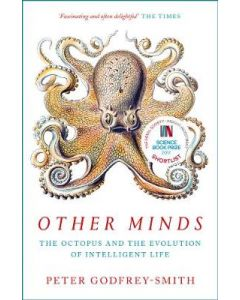 Other Minds Octopus and the Evolution of Intelligent Life