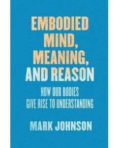 Embodied Mind Meaning and Reason How Our Bodies Give Rise toUnderstanding
