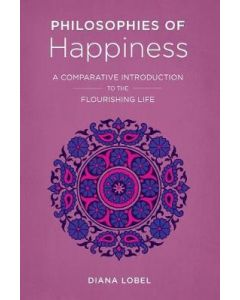 Philosophies of Happiness A Comparitive Introduction fo the Flourishing Life