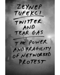 Twitter and Tear Gas Power and Fragility of Networked Protest