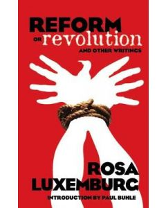 REFORM OR REVOLUTION & OTHER WRITINGS