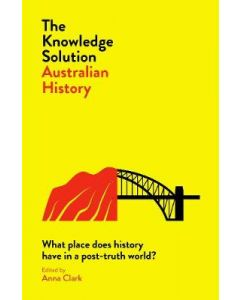 KNOWLEDGE SOLUTION THE : WHAT PLACE DOES HISTORY HAVE IN A POST TRUTH WORLD