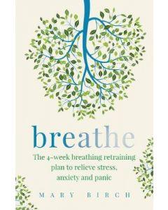 BREATHE : 4 WEEK BEATHING RETRAINING PLAN TO REIEVE STRESS ANXIETY AND PANIC