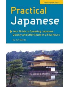 Practical Japanese Guide to Speaking Quickly Effortlessly ina Few Hours