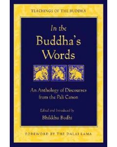 IN BUDDHAS WORDS AN ANTHOLOGY OF DISCOURSES FROM THE PALI CANON