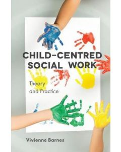 CHILD CENTRED SOCIAL WORK : THEORY AND PRACTICE