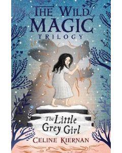 LITTLE GREY GIRL : THE WILD MAGIC TRILOGY BOOK#2