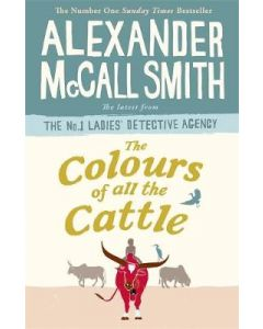 THE COLOURS OF ALL THE CATTLE : NO. 1 LADIES DETECTIVE AGENCY BK 19