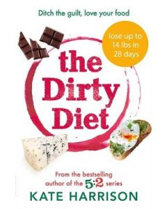 DIRTY DIET THE : DITCH THE GUILT LOVE YOUR FOOD