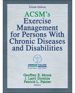 ACSMs EXERCISE MANAGEMENT FOR PERSONS WITH CHRONIC DISEASES AND DISABILITIES 4ED