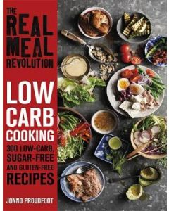THE REAL MEAL REVOLUTION : LOW CARB COOKING