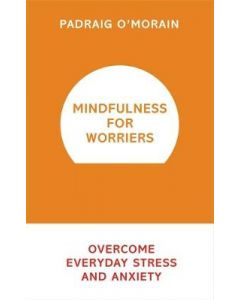 MINDFULLNESS FOR WORRIERS