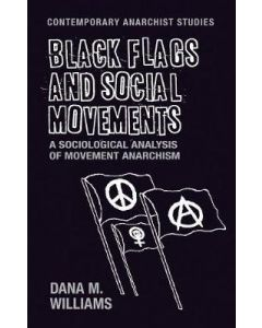 Black Flags and Social Movements A Sociological Analysis of Movement Anarchism