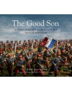 GOOD SON THE : A STORY FROM THE FIRST WORLD WAR TOLD IN MINIATURE