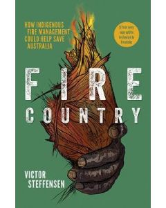 Fire Country How Indigenous Fire Management Could Help Save Australia
