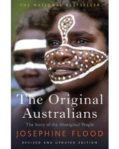 ORIGINAL AUSTRALIANS THE : STORY OF THE ABORIGINAL PEOPLE