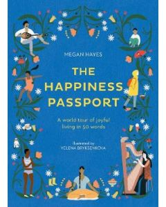 HAPPINESS PASSPORT : WORLD TOUR OF JOYFUL LIVING IN 50 WORDS