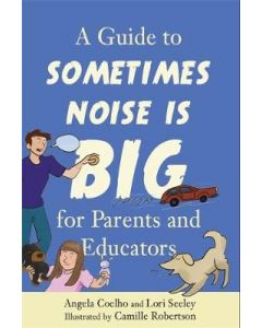 GUIDE TO SOMETIMES NOISE IS BIG FOR PARENTS AND EDUCATORS