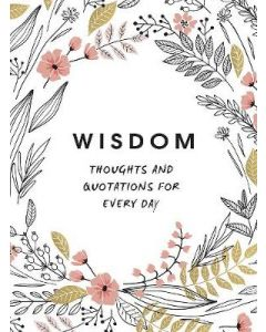 WISDOM THOUGHTS AND QUOTATIONS FOR EVERY DAY
