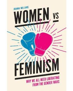 Women vs Feminism Why We All Need Liberating From Gender Wars
