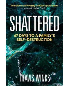 SHATTERED : 67 DAYS TO A FAMILYS SELF DESTRUCTION