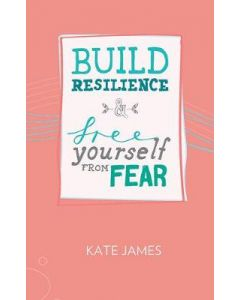 BUILD RESILIENCE AND FREE YOURSELFOM FEAR