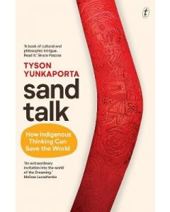 SAND TALK : HOW INDIGENOUS THINKING CAN SAVE THE WORLD