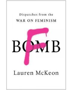 F-Bomb Dispatches From the War on Feminism