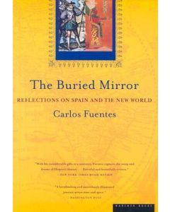 BURIED MIRROR : REFLECTIONS ON SPAIN & THE NEW WORLD