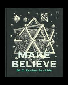 MAKE BELIEVE : M C ESCHER FOR KIDS