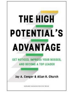 High Potentials Advantage Get Noticed Impress Your Bosses and Become a Top Leader