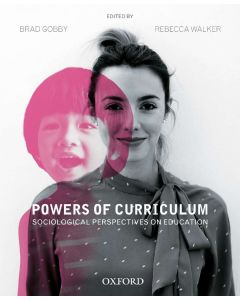 POWERS OF CURRICULUM : SOCIOLOGICAL PERSPECTIVES ON EDUCATION