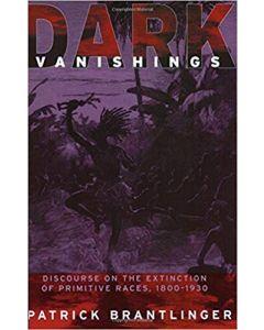 Dark Vanishings Discourse on the Extinction of Primitive Races 1800-1930