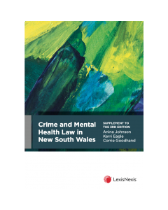 Crime and Mental Health Law in NSW, Supplement to the 3rd edition